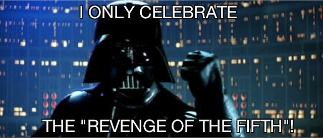 I-only-celebrate-the-Revenge-of-the-Fifth
